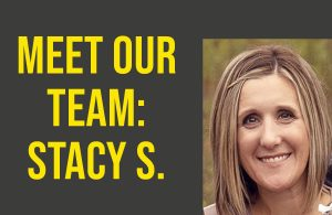 Meet Our Team: Stacy S.