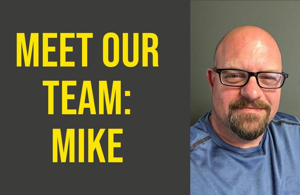 Meet Our Team: Mike