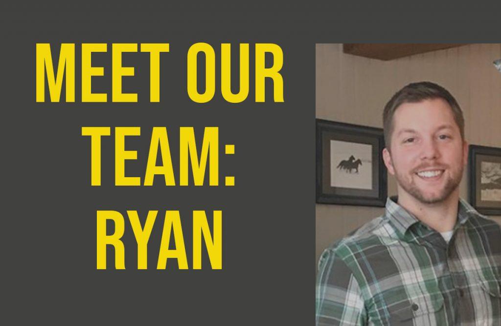 Meet Our Team: Ryan